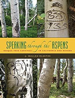 Speaking Through Aspens Basque Tree Carvings In Nevada And California Basque Series