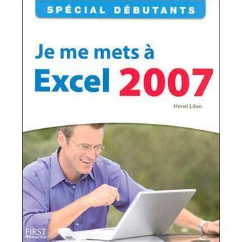 Special Debutants Je Me Mets A Excel 2007