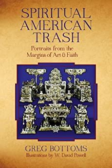 Spiritual American Trash Portraits From The Margins Of Art And Faith English Edition