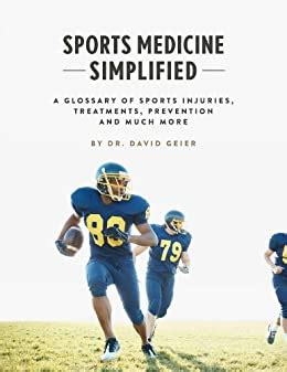 Sports Medicine Simplified A Glossary Of Sports Injuries Treatments Prevention And Much More English Edition