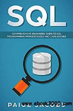 Sql Comprehensive Beginners Guide To Sql Programming With Exercises And Case Studies