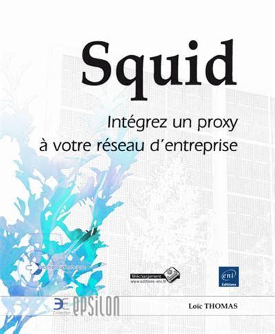 Squid Integrez Un Proxy A Votre Reseau D Entreprise