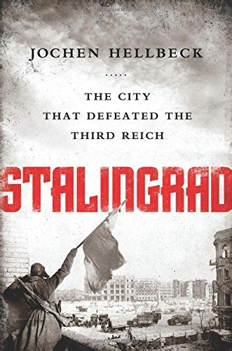 Stalingrad: The City that Defeated the Third Reich