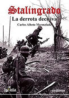 Stalingrado La Derrota Decisiva Biblioteca De Historia