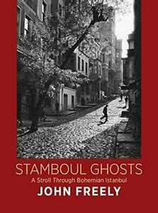 Stamboul Ghosts: A Last Stroll Through Bohemian Istanbul