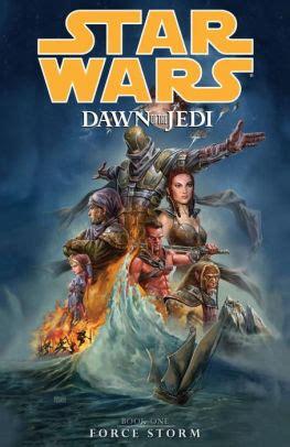 Star Wars Dawn Of The Jedi Volume 1 Force Storm By Ostrander John 2012 Paperback