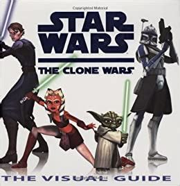 Star Wars The Clone Wars The Visual Guide By Jason Fry 2008 07 26
