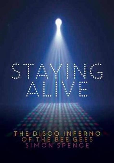 Staying Alive The Disco Inferno Of The Bee Gees English Edition
