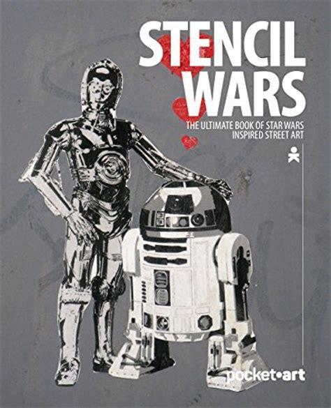 Stencil Wars Pocketart The Ultimate Book On Star Wars Inspired Street Art