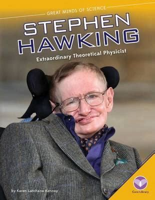 Stephen Hawking Extraordinary Theoretical Physicist Great Minds Of Science By Kenney Karen Latchana 2014