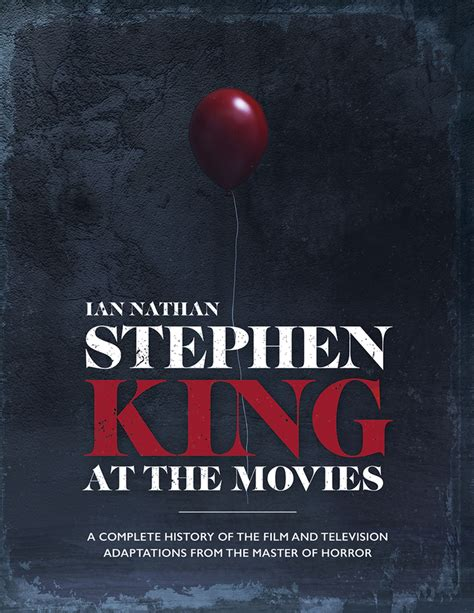 Stephen King At The Movies A Complete History Of The Film And Television Adaptations From The Master Of Horror