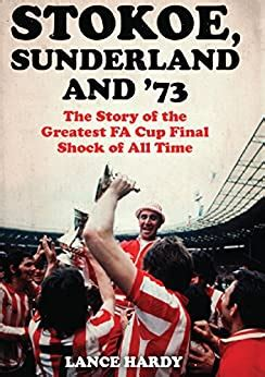 Stokoe Sunderland And 73 The Story Of The Greatest Fa Cup Final Shock Of All Time