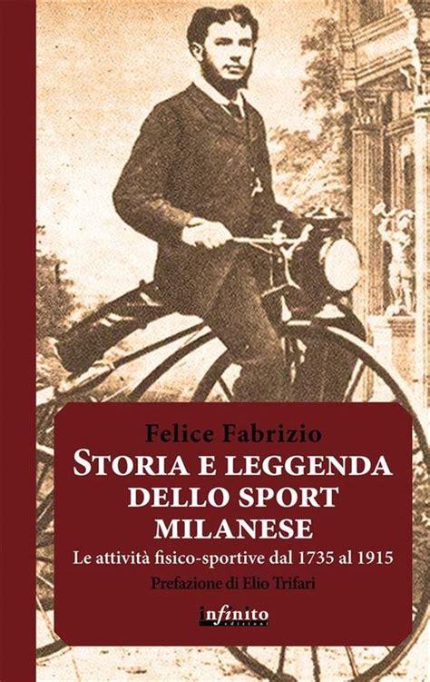 Storia e leggenda dello sport milanese: Le attività fisico-sportive a Milano dal 1735 al 1915 (Iride)