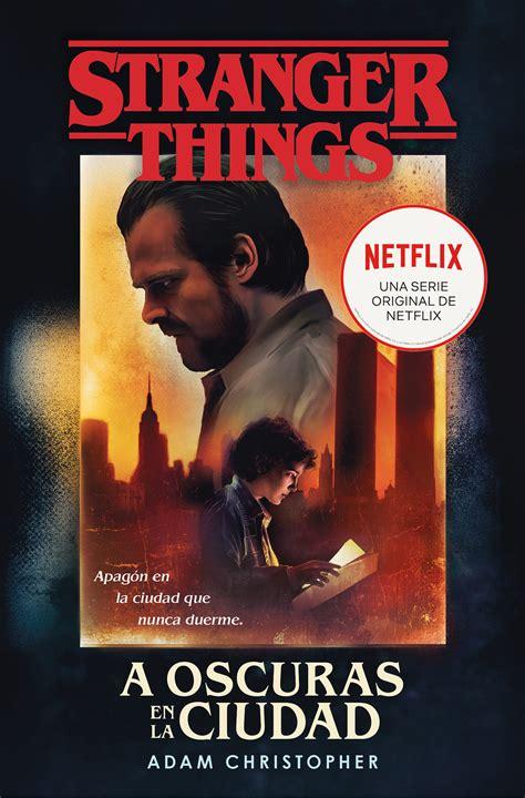 Stranger Things A Oscuras En La Ciudad Una Novela Oficial De Stranger Things