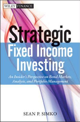 Strategic Fixed Income Investing: An Insider's Perspective on Bond Markets, Analysis, and Portfolio Management (Wiley Finance)