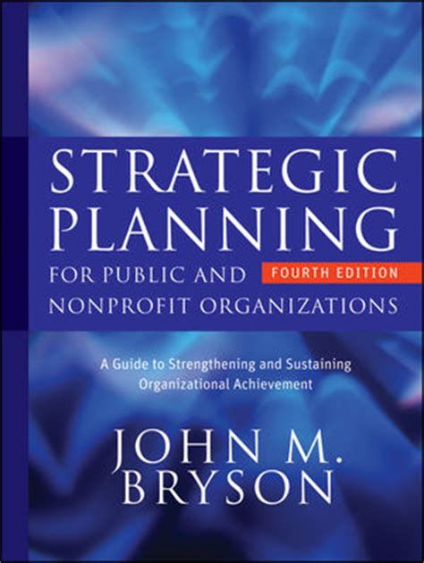 Strategic Planning For Public And Nonprofit Organizations A Guide To Strengthening And Sustaining Organizational Achievement Bryson On Strategic Planning