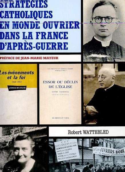 Strategies Catholiques En Monde Ouvrier Dans La France D Apres Guerre