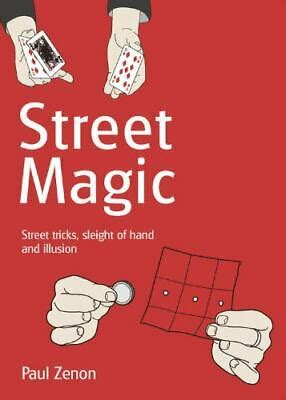 Street Magic: Street Tricks, Sleight of Hand and Illusion