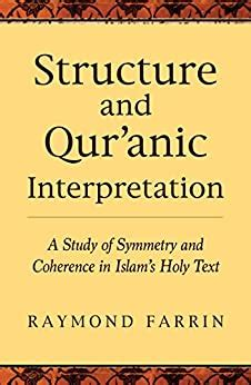 Structure and Qur'anic Interpretation: A Study of Symmetry and Coherence in Islam's Holy Text (Islamic Encounter)