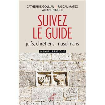 Suivez Le Guide Juifs Chretiens Musulmans Manuel Pratique