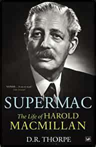 Supermac The Life Of Harold Macmillan By D R Thorpe October 17 2011 By D R Thorpe