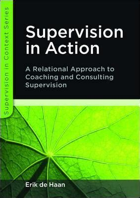 Supervision In Action A Relational Approach To Coaching And Consulting Supervision By De Haan