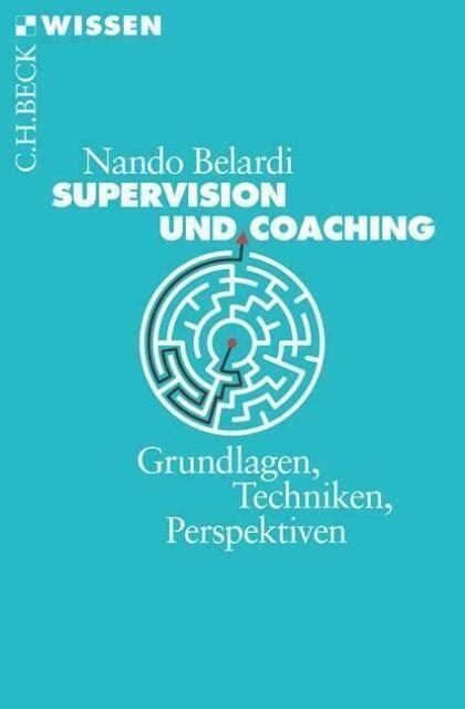 Supervision Und Coaching Grundlagen Techniken Perspektiven By Nando Belardi