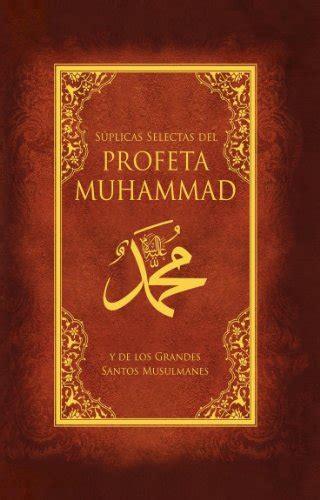 Suplicas Selectas Del Profeta Muhammad Y De Los Grandes Santos Musulmanes