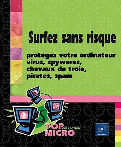 Surfez Sans Risque Protegez Votre Ordinateur Virus Spywares Chevaux De Troie Pirates Spam