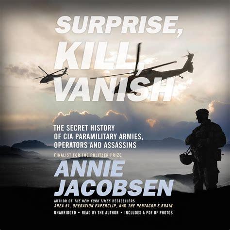 Surprise Kill Vanish The Secret History Of Cia Paramilitary Armies Operators And Assassins