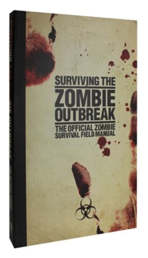 Surviving The Zombie Outbreak The Official Zombie Survival Field Manual