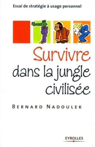Survivre Dans La Jungle Civilisee Essai De Strategie A Usage Personnel