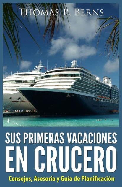 Sus Primeras Vacaciones En Crucero Consejos Asesoria Y Guia De Planificacion