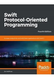 Swift Protocol Oriented Programming Increase Productivity And Build Faster Applications With Swift 5 4th Edition