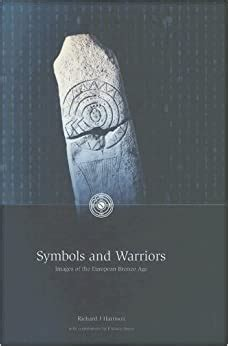 Symbols And Warriors Images Of The European Bronze Age