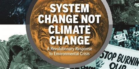 System Change Not Climate Change A Revolutionary Response To Environmental Crisis