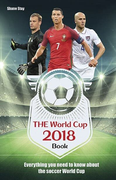 THE World Cup 2018 Book: Everything You Need to Know About the Soccer World Cup (World Cup Russia 2018)