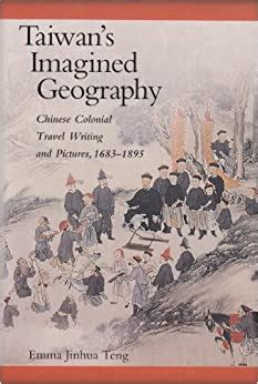 Taiwan's Imagined Geography: Chinese Colonial Travel Writing and Pictures, 1683-1895 (Harvard East Asian Monographs)