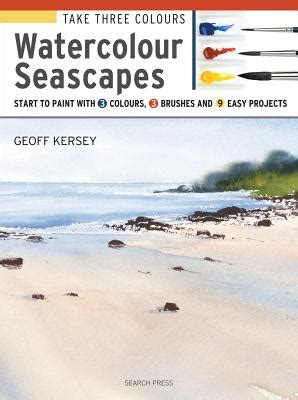 Take Three Colours Watercolour Seascapes Start To Paint With 3 Colours 3 Brushes And 9 Easy Projects