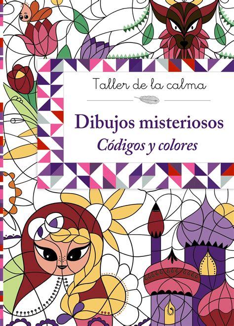 Taller De La Calma Dibujos Misteriosos Codigos Y Colores Castellano A Partir De 6 Anos Libros Didacticos Taller De La Calma
