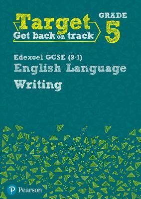 Target Grade 5 Writing Edexcel GCSE (9-1) English Language Workbook (Intervention English)