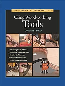 Taunton S Complete Illustrated Guide To Using Woodworking Tools Complete Illustrated Guides Taunton English Edition