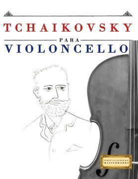 Tchaikovsky Para Violoncello 10 Piezas Faciles Para Violoncello Libro Para Principiantes
