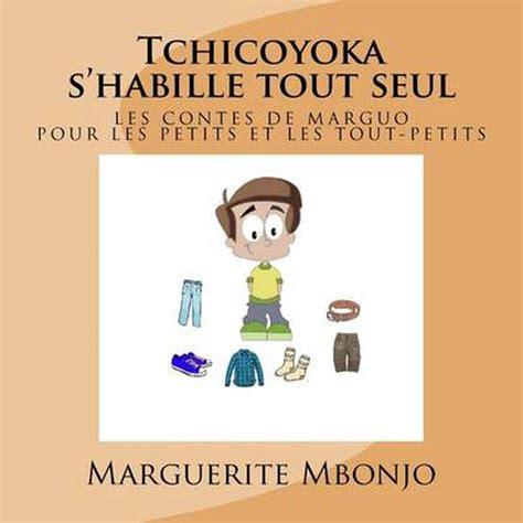 Tchicoyoka S Habille Tout Seul Les Contes De Marguo