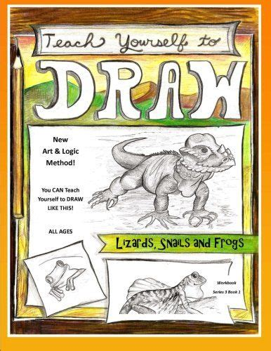 Teach Yourself To Draw Lizards Snails And Frogs For Artists And Animals Lovers Of All Ages Volume 1 Teach Yourself To Draw Series 3
