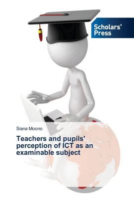 Teachers and pupils' perception of ICT as an examinable subject