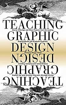 Teaching Graphic Design Course Offerings And Class Projects From The Leading Graduate And Undergraduate Programs English Edition