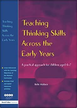 Teaching Thinking Skills Across The Early Years A Practical Approach For Children Aged 4 7 A Practical Approach For Children Aged 4 To 7 Nace Fulton Publication