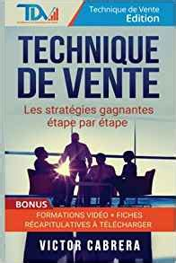 Technique de Vente : Les Strategies Gagnantes Etape par Etape + *BONUS* Formation Video