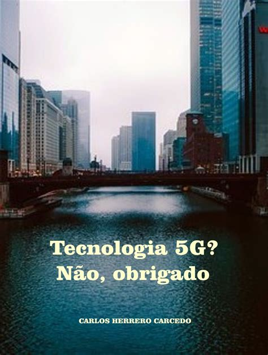 Tecnologia 5G? Não, obrigado (Portuguese Edition)